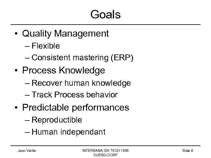 Goals • Quality Management – Flexible – Consistent mastering (ERP) • Process Knowledge –