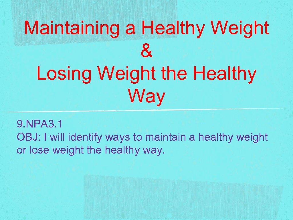 Maintaining a Healthy Weight & Losing Weight the Healthy Way 9. NPA 3. 1