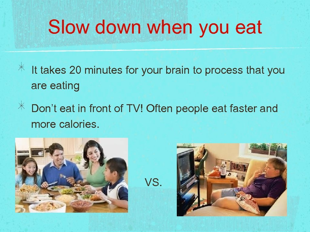 Slow down when you eat It takes 20 minutes for your brain to process