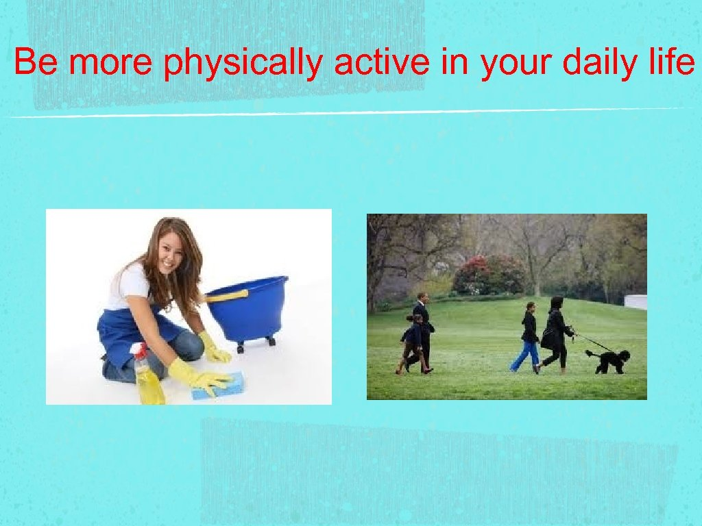 Be more physically active in your daily life