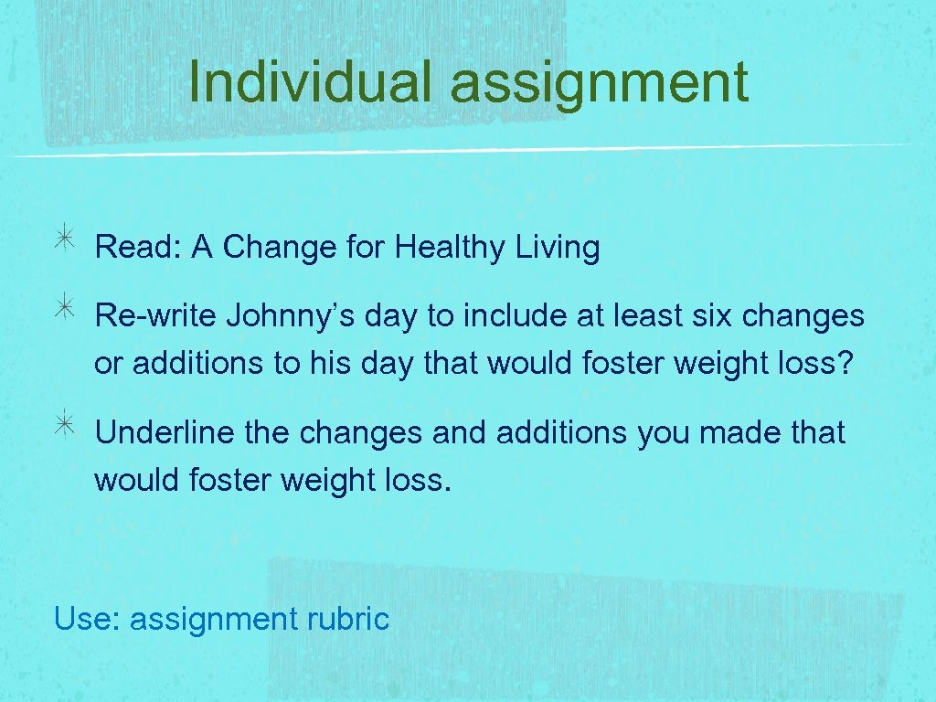 Individual assignment Read: A Change for Healthy Living Re-write Johnny's day to include at