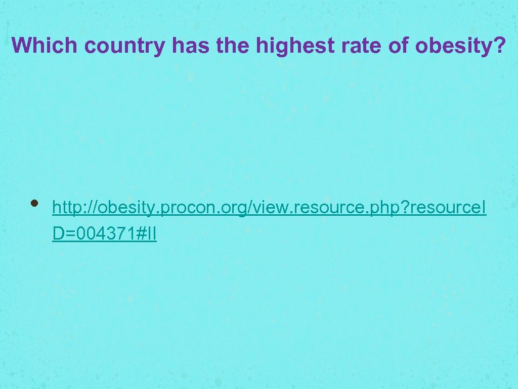 Which country has the highest rate of obesity? • http: //obesity. procon. org/view. resource.