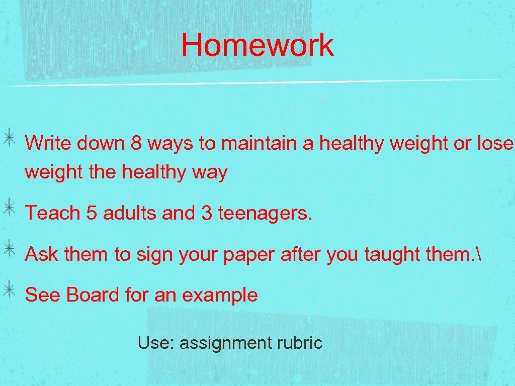 Homework Write down 8 ways to maintain a healthy weight or lose weight the