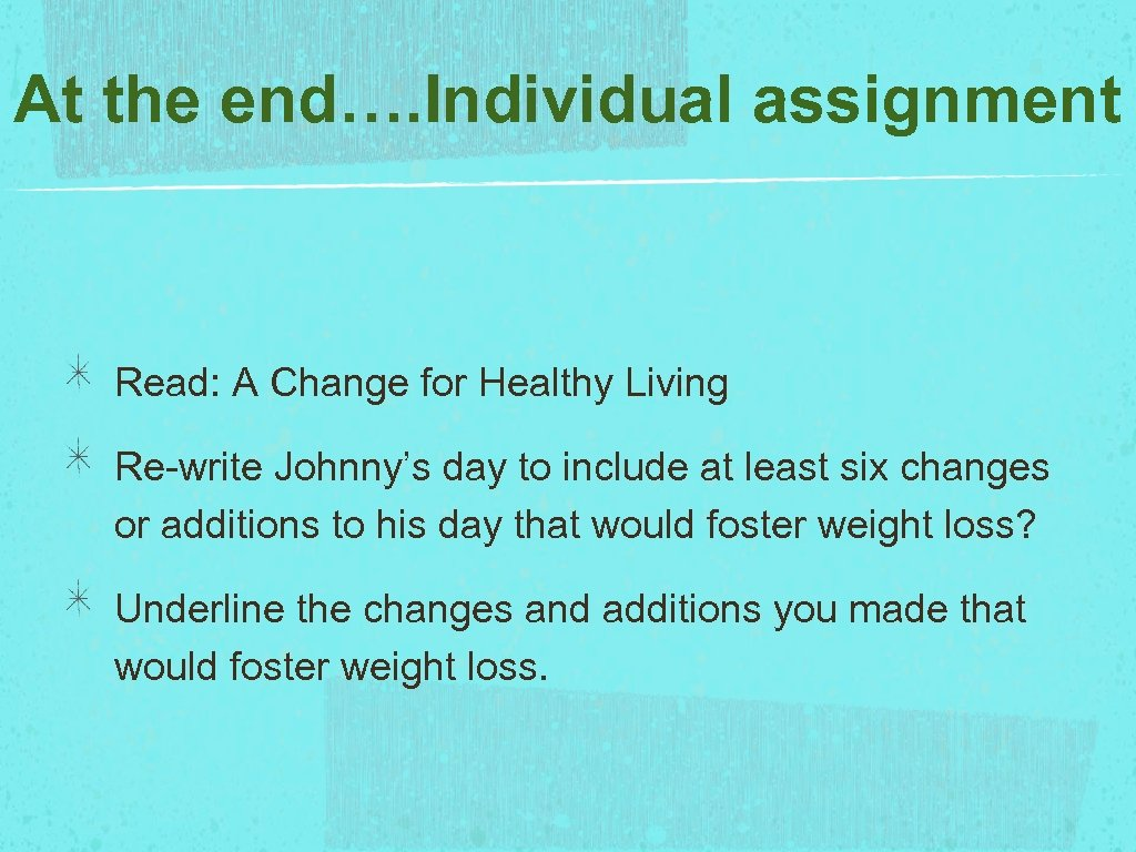 At the end…. Individual assignment Read: A Change for Healthy Living Re-write Johnny's day