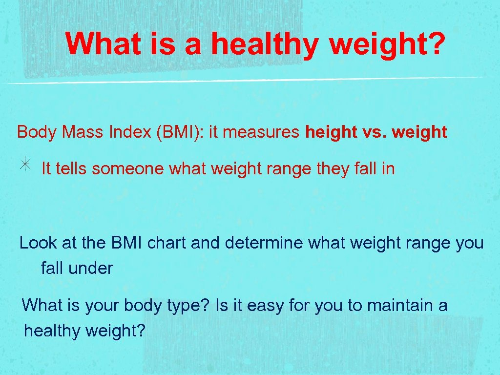 What is a healthy weight? Body Mass Index (BMI): it measures height vs. weight