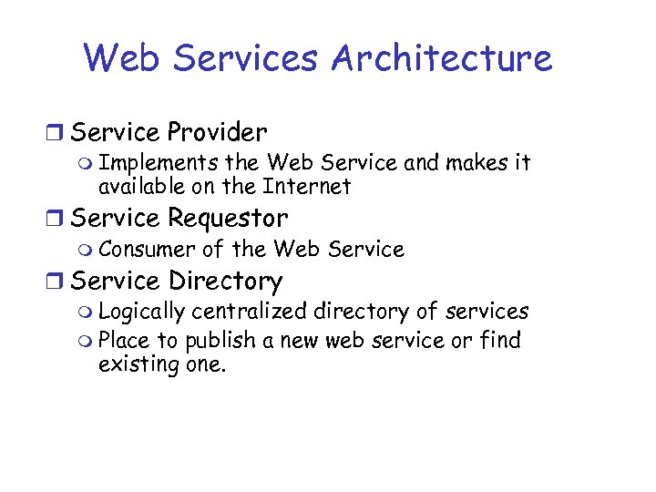 Web Services Architecture r Service Provider m Implements the Web Service and makes it