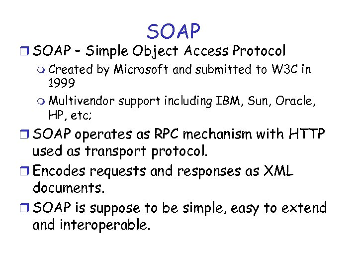 SOAP r SOAP – Simple Object Access Protocol m Created by Microsoft and submitted