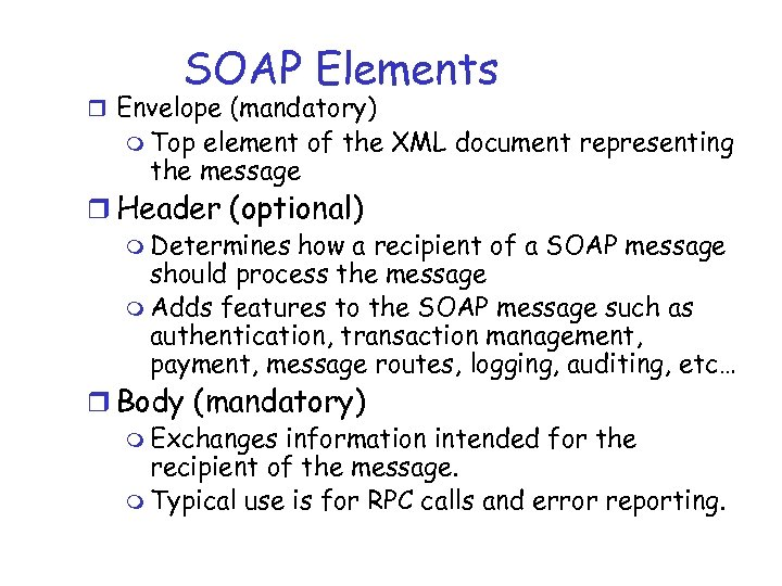 SOAP Elements r Envelope (mandatory) m Top element of the XML document representing the