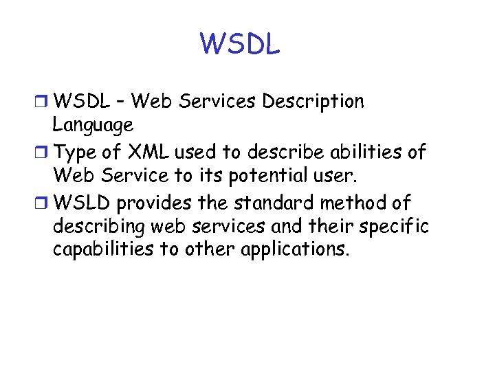WSDL r WSDL – Web Services Description Language r Type of XML used to