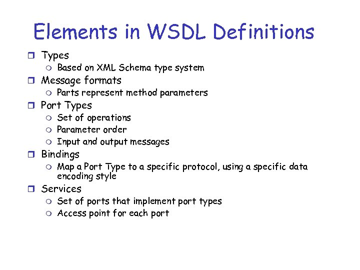 Elements in WSDL Definitions r Types m Based on XML Schema type system r