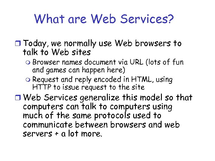 What are Web Services? r Today, we normally use Web browsers to talk to