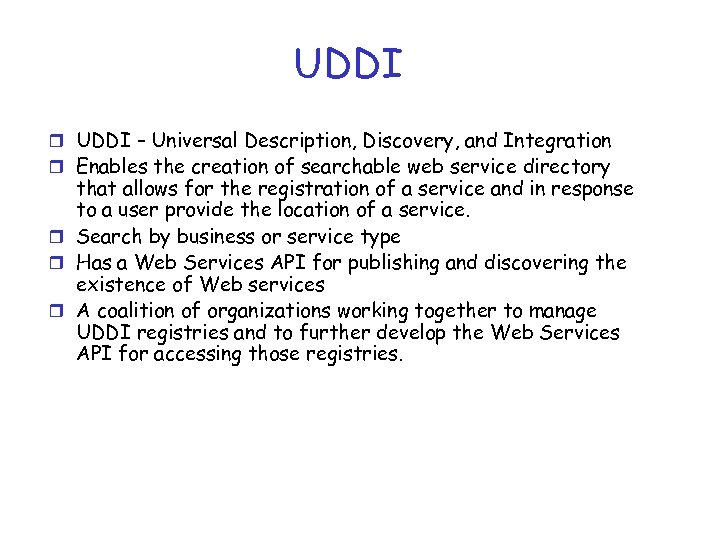 UDDI r UDDI – Universal Description, Discovery, and Integration r Enables the creation of