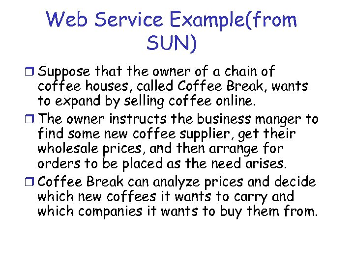 Web Service Example(from SUN) r Suppose that the owner of a chain of coffee