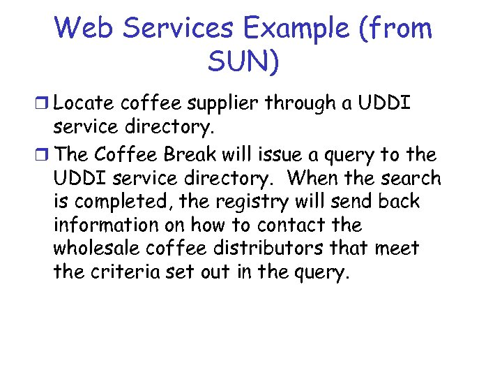 Web Services Example (from SUN) r Locate coffee supplier through a UDDI service directory.