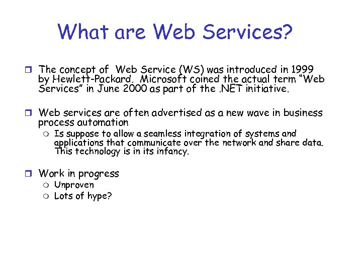 What are Web Services? r The concept of Web Service (WS) was introduced in
