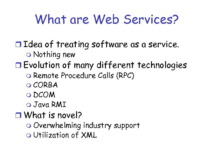 What are Web Services? r Idea of treating software as a service. m Nothing