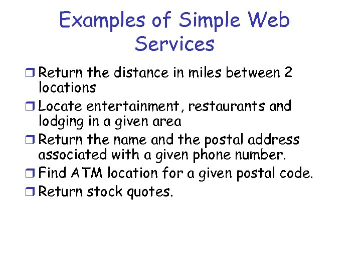 Examples of Simple Web Services r Return the distance in miles between 2 locations