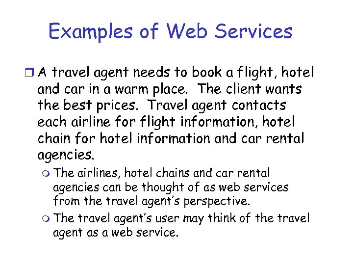 Examples of Web Services r A travel agent needs to book a flight, hotel