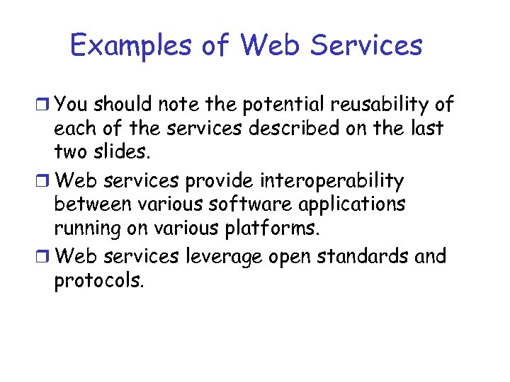 Examples of Web Services r You should note the potential reusability of each of