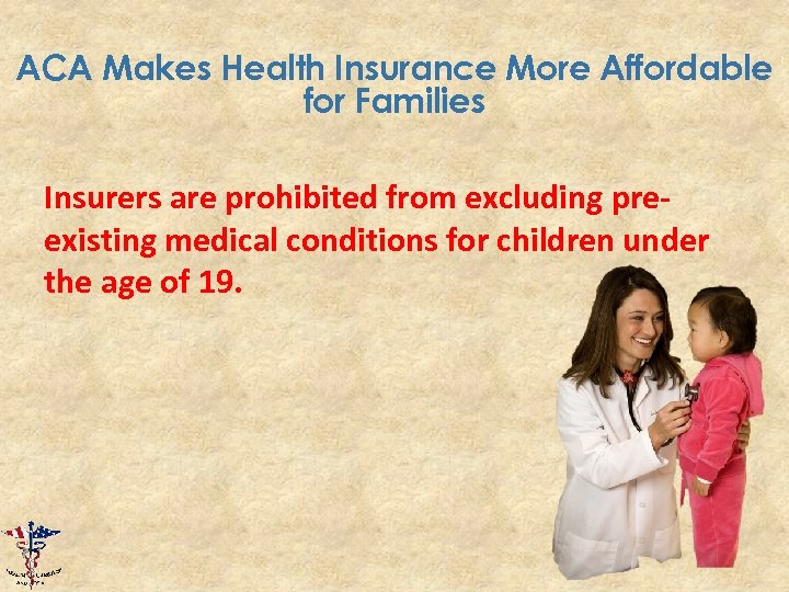 ACA Makes Health Insurance More Affordable for Families Insurers are prohibited from excluding preexisting