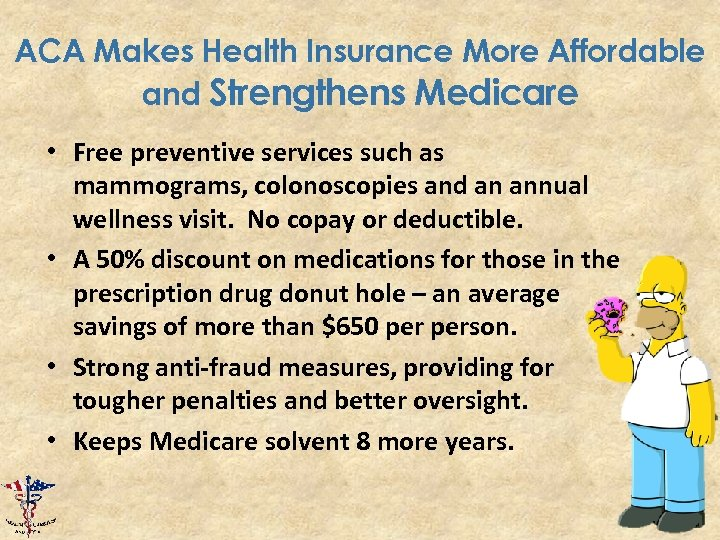 ACA Makes Health Insurance More Affordable and Strengthens Medicare • Free preventive services such