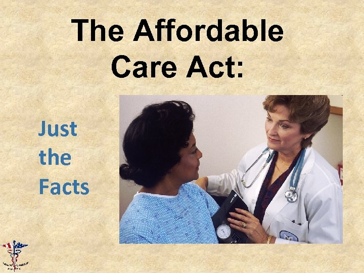 The Affordable Care Act: Just the Facts