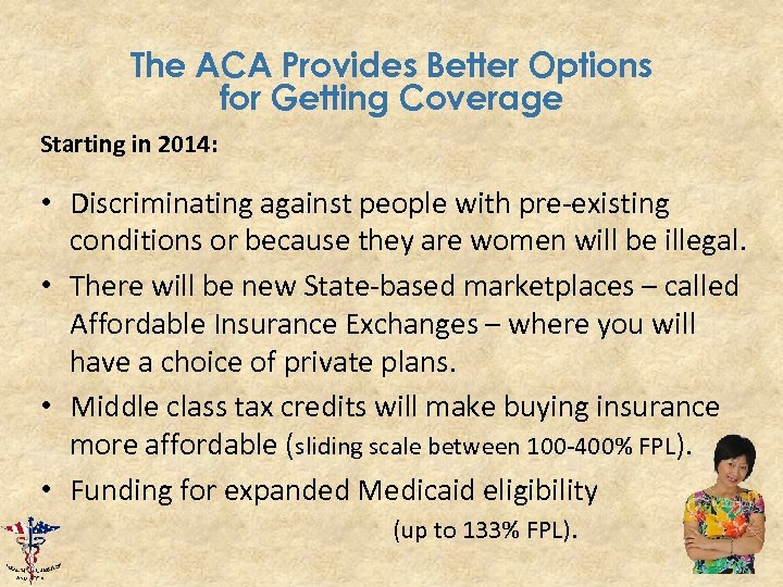 The ACA Provides Better Options for Getting Coverage Starting in 2014: • Discriminating against