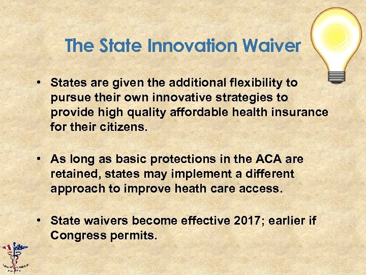 The State Innovation Waiver • States are given the additional flexibility to pursue their