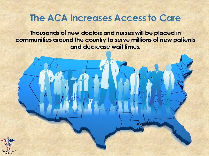The ACA Increases Access to Care Thousands of new doctors and nurses will be