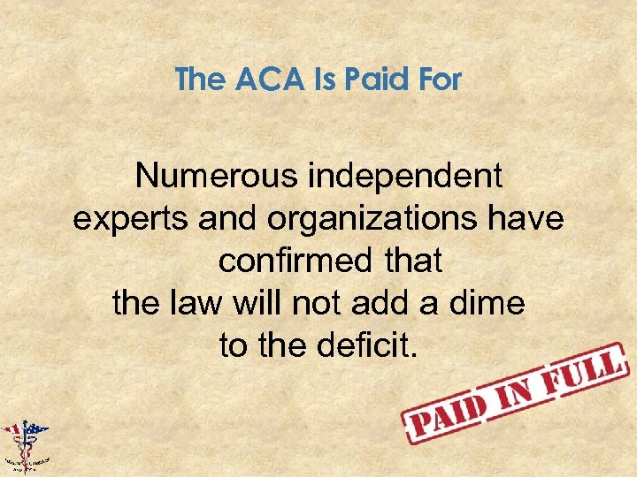 The ACA Is Paid For Numerous independent experts and organizations have confirmed that the