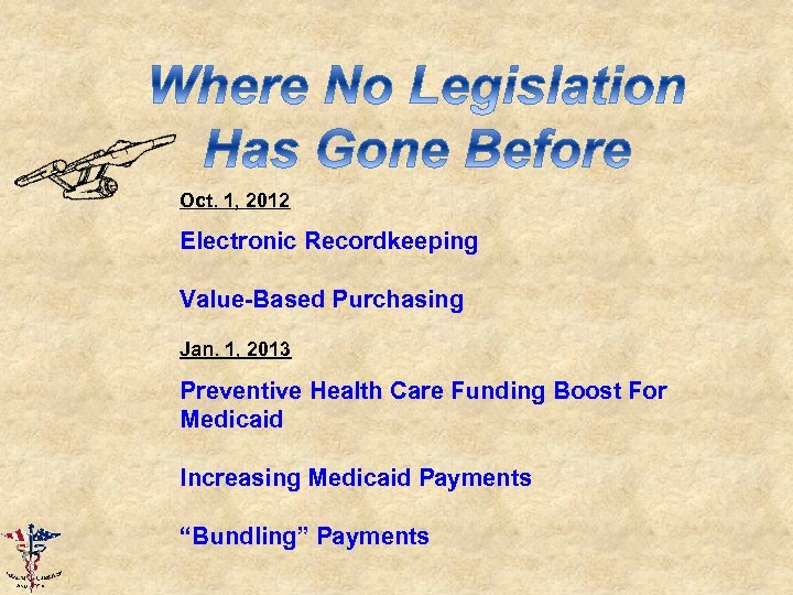 Oct. 1, 2012 Electronic Recordkeeping Value-Based Purchasing Jan. 1, 2013 Preventive Health Care Funding
