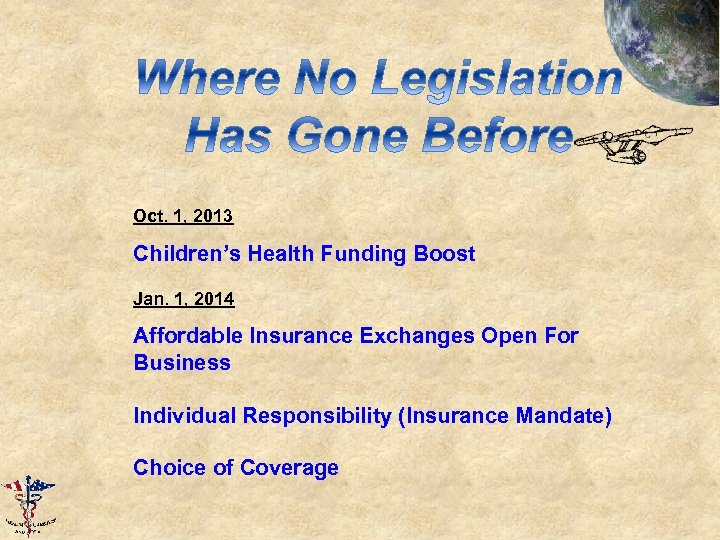 Oct. 1, 2013 Children's Health Funding Boost Jan. 1, 2014 Affordable Insurance Exchanges Open