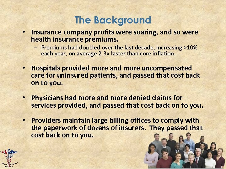 The Background • Insurance company profits were soaring, and so were health insurance premiums.