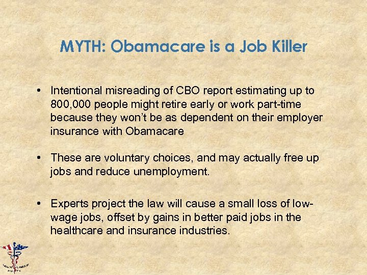 MYTH: Obamacare is a Job Killer • Intentional misreading of CBO report estimating up