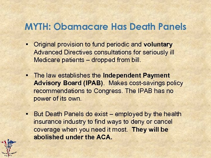 MYTH: Obamacare Has Death Panels • Original provision to fund periodic and voluntary Advanced