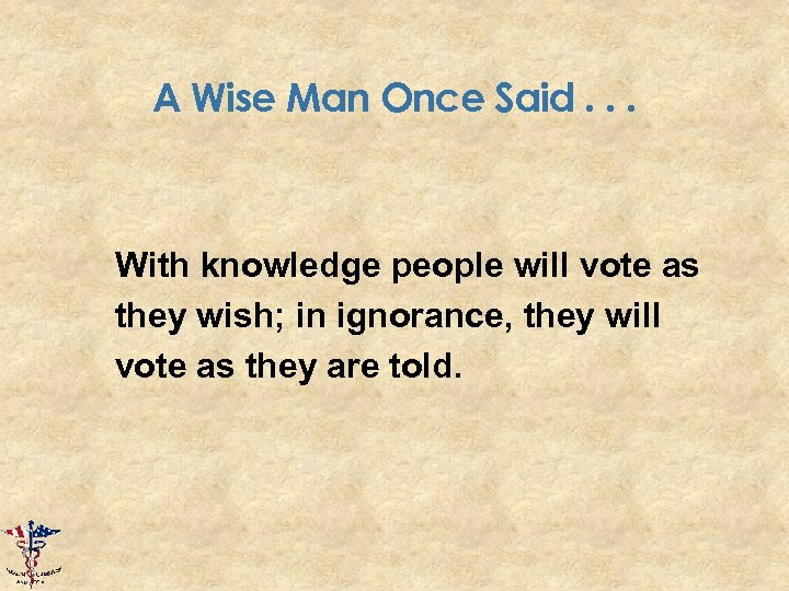 A Wise Man Once Said. . . With knowledge people will vote as they