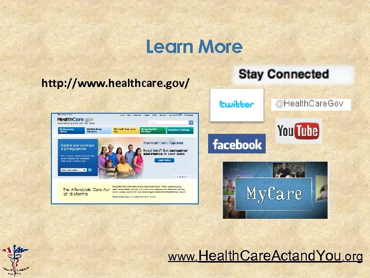 Learn More http: //www. healthcare. gov/ www. Health. Care. Actand. You. org