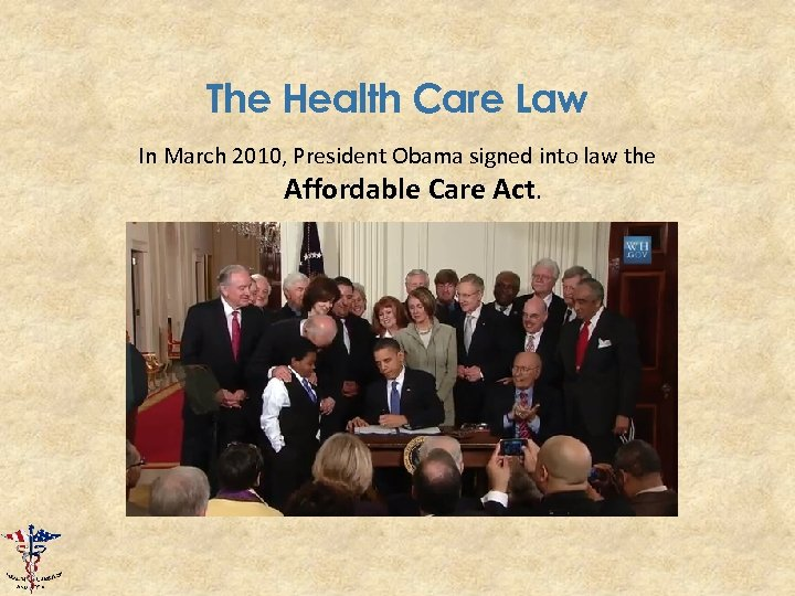 The Health Care Law In March 2010, President Obama signed into law the Affordable