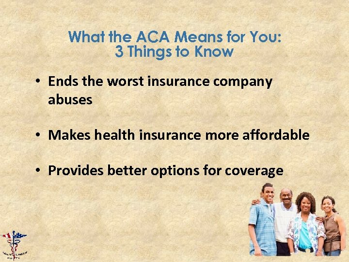 What the ACA Means for You: 3 Things to Know • Ends the worst
