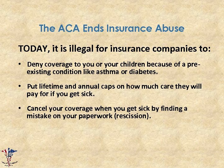 The ACA Ends Insurance Abuse TODAY, it is illegal for insurance companies to: •