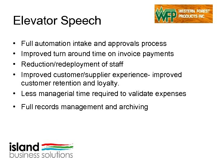 Elevator Speech • • Full automation intake and approvals process Improved turn around time