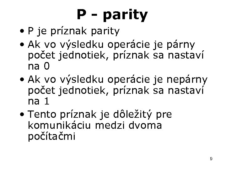 P - parity • P je príznak parity • Ak vo výsledku operácie je