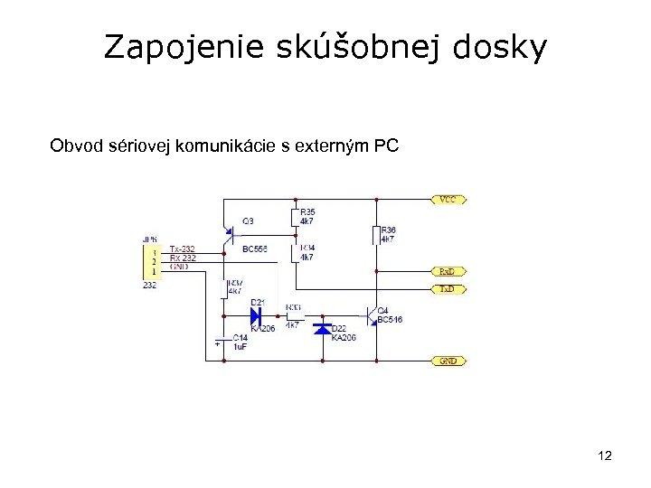 Zapojenie skúšobnej dosky Obvod sériovej komunikácie s externým PC 12