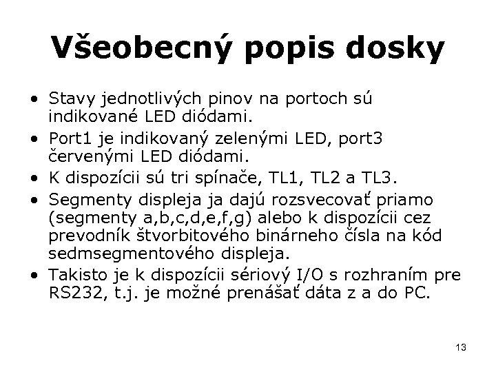 Všeobecný popis dosky • Stavy jednotlivých pinov na portoch sú indikované LED diódami. •