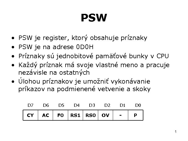 PSW • • PSW je register, ktorý obsahuje príznaky PSW je na adrese 0