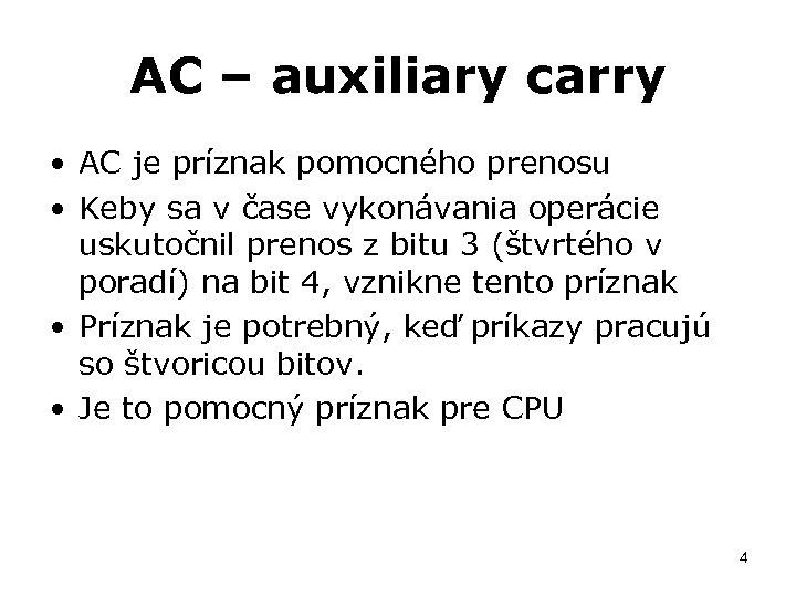 AC – auxiliary carry • AC je príznak pomocného prenosu • Keby sa v