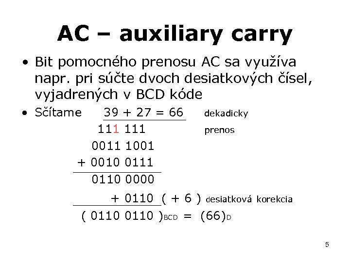 AC – auxiliary carry • Bit pomocného prenosu AC sa využíva napr. pri súčte