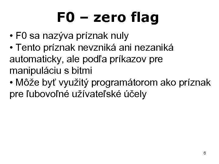 F 0 – zero flag • F 0 sa nazýva príznak nuly • Tento