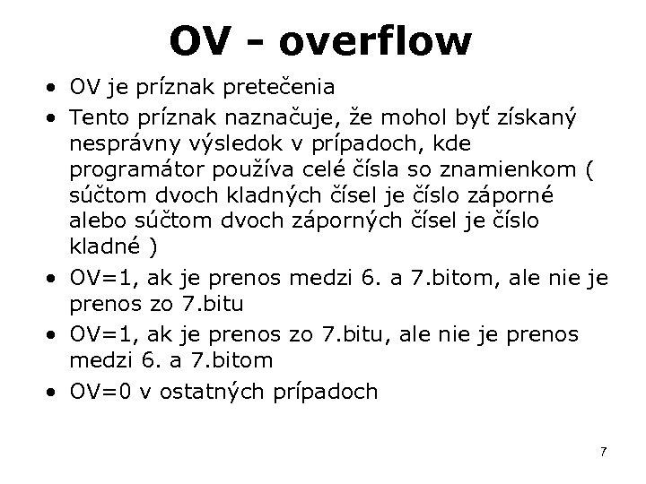 OV - overflow • OV je príznak pretečenia • Tento príznak naznačuje, že mohol