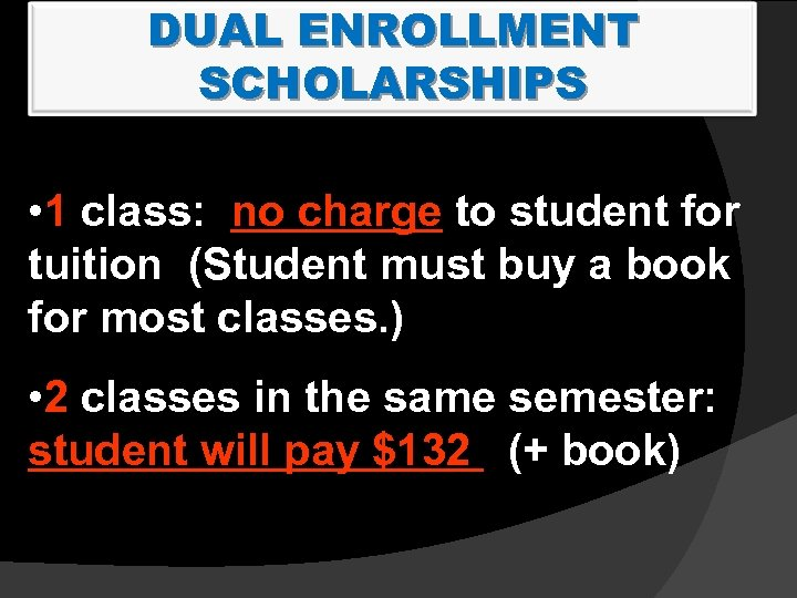 DUAL ENROLLMENT SCHOLARSHIPS • 1 class: no charge to student for tuition (Student must